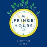 [PDF] [EPUB] The Fringe Hours: Making Time for You Download