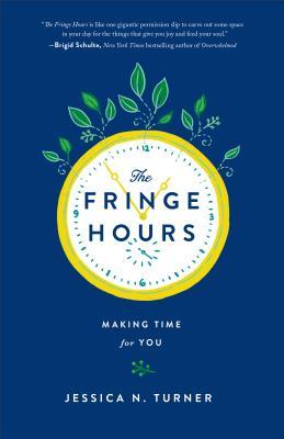 [PDF] [EPUB] The Fringe Hours: Making Time for You Download by Jessica N. Turner