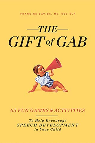 [PDF] [EPUB] The Gift of Gab: How to Help Encourage Speech Development in Your Child with 50 Games and Activities Download by Francine Davids