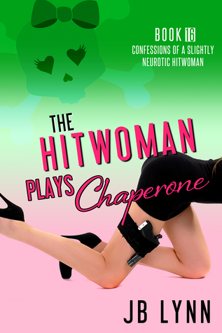 [PDF] [EPUB] The Hitwoman Plays Chaperone (Confessions of a Slightly Neurotic Hitwoman #16) Download by J.B. Lynn
