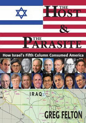 [PDF] [EPUB] The Host and The Parasite: How Israel's Fifth Column Consumed America Download by Greg Felton