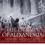 [PDF] [EPUB] The Library of Alexandria: The History and Legacy of the Ancient World's Most Famous Library Download