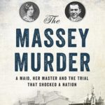 [PDF] [EPUB] The Massey Murder: A Maid, Her Master and the Trial that Shocked a Nation Download