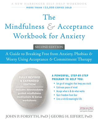 [PDF] [EPUB] The Mindfulness and Acceptance Workbook for Anxiety: A Guide to Breaking Free from Anxiety, Phobias, and Worry Using Acceptance and Commitment Therapy Download by John P. Forsyth