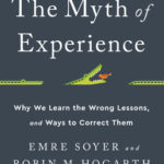 [PDF] [EPUB] The Myth of Experience: Why We Learn the Wrong Lessons, and Ways to Correct Them Download