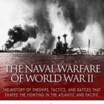 [PDF] [EPUB] The Naval Warfare of World War II: The History of the Ships, Tactics, and Battles that Shaped the Fighting in the Atlantic and Pacific Download