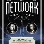 [PDF] [EPUB] The Network: The Battle for the Airwaves and the Birth of the Communications Age Download