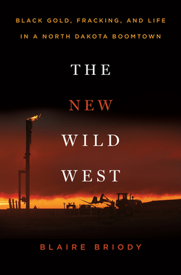 [PDF] [EPUB] The New Wild West: Black Gold, Fracking, and Life in a North Dakota Boomtown Download by Blaire Briody