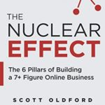 [PDF] [EPUB] The Nuclear Effect: The 6 Pillars of Building a 7+ Figure Online Business Download