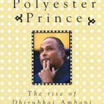[PDF] [EPUB] The Polyester Prince: The Rise of Dhirubhai Ambani Download