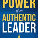 [PDF] [EPUB] The Power of an Authentic Leader : A Leadership Fable to Unlock and Embrace Your Authentic Leadership Style Download