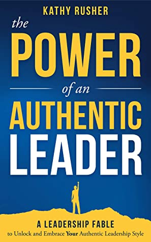 [PDF] [EPUB] The Power of an Authentic Leader : A Leadership Fable to Unlock and Embrace Your Authentic Leadership Style Download by Kathy Rusher