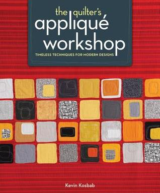 [PDF] [EPUB] The Quilter's Applique Workshop: Timeless Techniques for Modern Designs Download by Kevin Kosbab