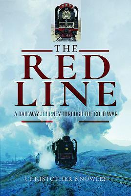 [PDF] [EPUB] The Red Line: A Railway Journey Through the Cold War Download by Christopher Knowles