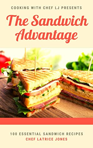 [PDF] [EPUB] The Sandwich Advantage: 100 Essential Sandwich Recipes (Cooking with Chef LJ Book 1) Download by Latrice Jones