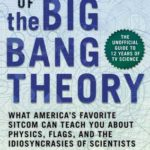 [PDF] [EPUB] The Science of The Big Bang Theory: What America's Favorite Sitcom Can Teach You about Physics, Flags, and the Idiosyncrasies of Scientists Download