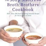 [PDF] [EPUB] The Soup Sisters and Broth Brothers Cookbook: More than 100 Heart-Warming Seasonal Recipes for You to Cook at Home Download