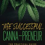 [PDF] [EPUB] The Successful Canna-preneur: The Practical Guide to Thrive in the Legal Cannabis Space Download