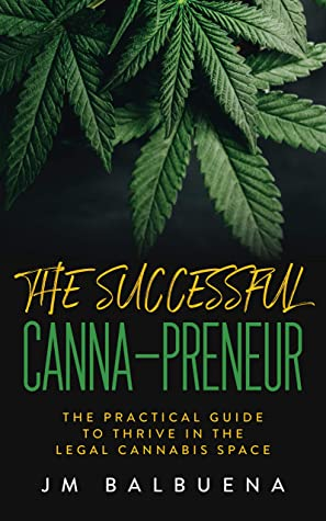 [PDF] [EPUB] The Successful Canna-preneur: The Practical Guide to Thrive in the Legal Cannabis Space Download by JM Balbuena