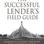 [PDF] [EPUB] The Successful Lender's Field Guide: Commercial Lending Strategies That Maximize Value For Both Bank and Borrower (Banking Guides Book 1) Download