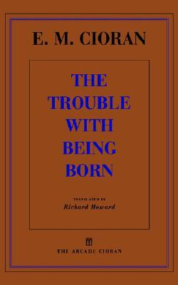 [PDF] [EPUB] The Trouble with Being Born Download by Emil M. Cioran