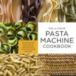 [PDF] [EPUB] The Ultimate Pasta Machine Cookbook: 100 Recipes for Every Kind of Amazing Pasta Your Pasta Maker Can Make Download