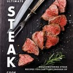 [PDF] [EPUB] The Ultimate Steak Cookbook: Mouthwatering Steak Recipes You Can't Get Enough Of Download