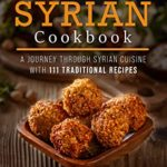 [PDF] [EPUB] The Ultimate Syrian Cookbook: A Journey Through Syrian Cuisine With 111 Traditional Recipes (World Cuisines Book 5) Download