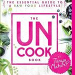 [PDF] [EPUB] The Uncook Book: The Essential Guide to a Raw Food Lifestyle Download