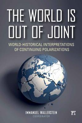 [PDF] [EPUB] The World Is Out of Joint: World-Historical Interpretations of Continuing Polarizations Download by Immanuel Wallerstein