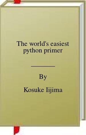 [PDF] [EPUB] The world's easiest python primer Download by Kosuke Iijima