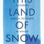 [PDF] [EPUB] This Land of Snow: A Journey Across the North in Winter Download