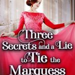 [PDF] [EPUB] Three Secrets and a Lie to Tie the Marquess: A Historical Regency Romance Novel Download