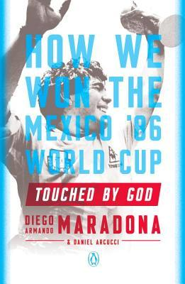 [PDF] [EPUB] Touched by God: How We Won the Mexico '86 World Cup Download by Diego Armando Maradona