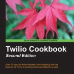 [PDF] [EPUB] Twilio Cookbook: Second Edition Download