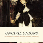 [PDF] [EPUB] Uncivil Unions: The Metaphysics of Marriage in German Idealism and Romanticism Download