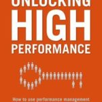 [PDF] [EPUB] Unlocking High Performance: How to Use Performance Management to Engage and Empower Employees to Reach Their Full Potential Download