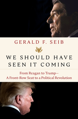 [PDF] [EPUB] We Should Have Seen It Coming: From Reagan to Trump--A Front-Row Seat to a Political Revolution Download by Gerald F Seib