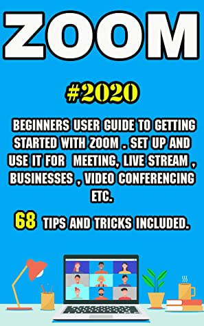 [PDF] [EPUB] Zoom: 2020 Beginners User Guide to Getting Started with Zoom . Set Up and Use It for Meeting, Live Stream , Businesses , Video Conferencing etc . 68 Tips and Tricks Included . Download by Alex Ernstring