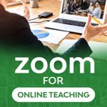 [PDF] [EPUB] Zoom For Online Teaching: Learn How To Use Zoom For Video Classes, Webinars, Meetings And Video Conferences For Distance And Remote Teaching Download