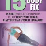 [PDF] [EPUB] 15-Minute Body Fix: 15-Minute Exercises and Workouts to Help Resize Your Thighs, Blast Belly Fat and Sculpt Lean Arms! Download