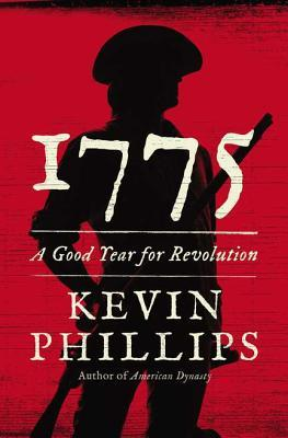 [PDF] [EPUB] 1775: A Good Year for Revolution Download by Kevin Phillips