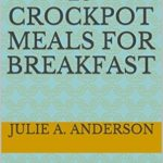 [PDF] [EPUB] 25 Crockpot Meals for BREAKFAST: Delicious, easy, healthy Crockpot Breakfast Recipes in 3 steps or less (Includes no. of servings and nutritional data) (Crockpot Meals Series) Download