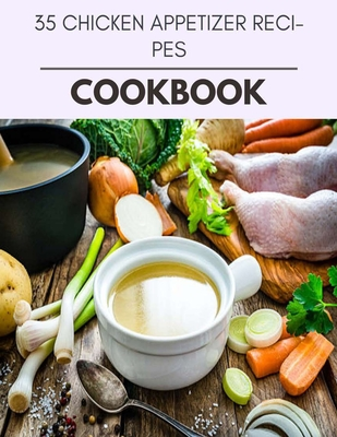 [PDF] [EPUB] 35 Chicken Appetizer Recipes Cookbook: 51 Days To Live A Healthier Life And A Younger You Download by Leah Hodges