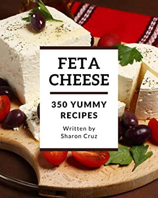 [PDF] [EPUB] 350 Yummy Feta Cheese Recipes: An One-of-a-kind Yummy Feta Cheese Cookbook Download by Sharon Cruz