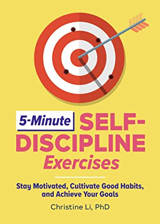 [PDF] [EPUB] 5-Minute Self-Discipline Exercises: Stay Motivated, Cultivate Good Habits, and Achieve Your Goals Download by Christine Li PHD