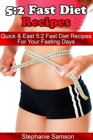 [PDF] [EPUB] 5:2 Fast Diet Recipes: Quick and Easy 5:2 Fast Diet Recipes for Your Fasting Days Download by Stephanie Samson