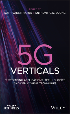 [PDF] [EPUB] 5g Verticals: Applications, Technologies and Deployment Techniques in Customizing 5g for Specific Industries Download by Rath Vannithamby