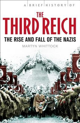 [PDF] [EPUB] A Brief History of the Third Reich: The Rise and Fall of the Nazis Download by Martyn Whittock