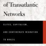 [PDF] [EPUB] A Confluence of Transatlantic Networks: Elites, Capitalism, and Confederate Migration to Brazil Download